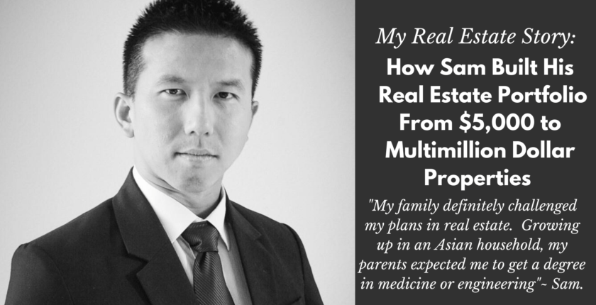 My Real Estate Story: How Sam Built His Real Estate Portfolio From $5,000 to Multimillion Dollar Properties